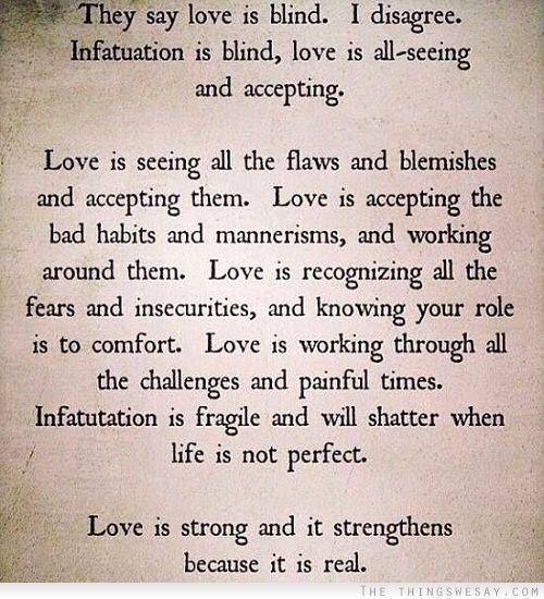 Love is seeing all the flaws and blemishes and accepting them love is accepting…