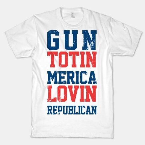 Gun Totin Merica Lovin Republican Shirt--- @Shania Wolf Wolf Sabanjo  can we make these shirts Nana?