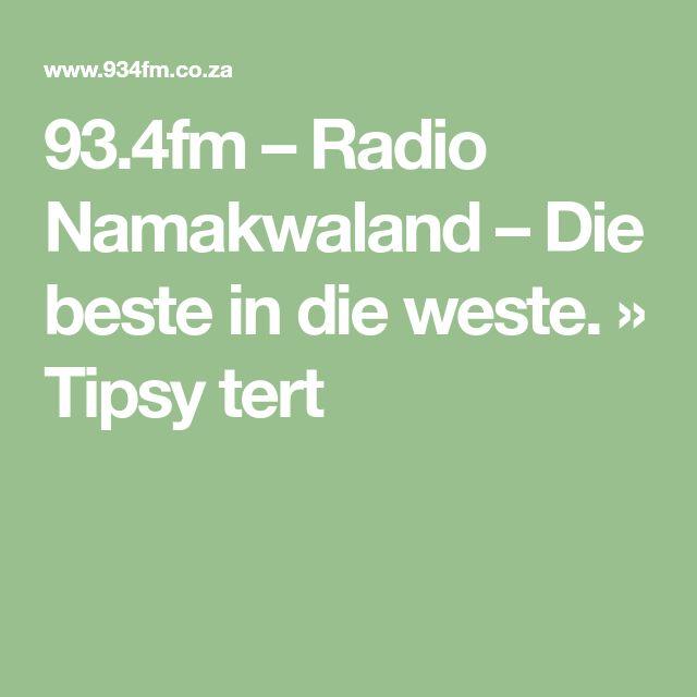 93.4fm – Radio Namakwaland – Die beste in die weste. » Tipsy tert
