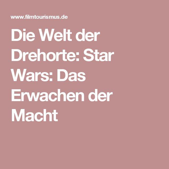 Die Welt der Drehorte: Star Wars: Das Erwachen der Macht