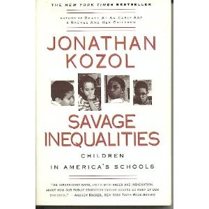 savage inequalities children in americas schools In savage inequalities, kozol guides readers through public schools across the  united states and introduces us to the lives of children, adolescents,  because  of the ways american public schools are funded, kozol demonstrates, the rich are .
