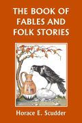 The Book of Fables and Folk Stories by Horace Elisha Scudder A choice collection of old folk tales and fables, attractively arranged and illustrated. Between each of the longer tales appear several short fables, offering a varied reading experience for the young reader for whom it is intended.  Ages 6-9