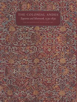 The Colonial Andes: Tapestries and Silverwork, 1530–1830   MetPublications   The Metropolitan Museum of Art