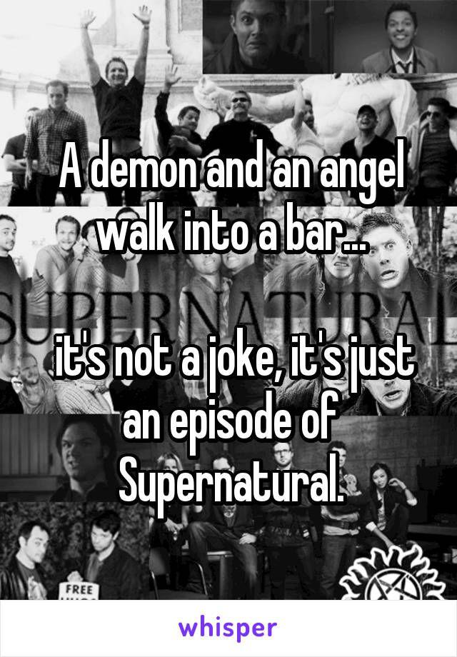 A demon and an angel walk into a bar... it's not a joke, it's just an episode of Supernatural.