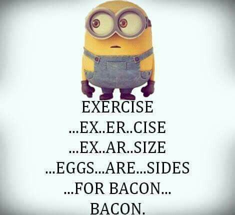 EXERCISE... EX... ER... CISE... EX... AR... SIZE... EGG... ARE... SIDES... FOR BACON... BACON. - minion