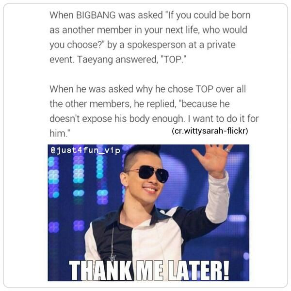 Taeyang <3 no thanks I like close on my men thank u very much…well I wouldn't mind seeing T.O.P without a shirt.