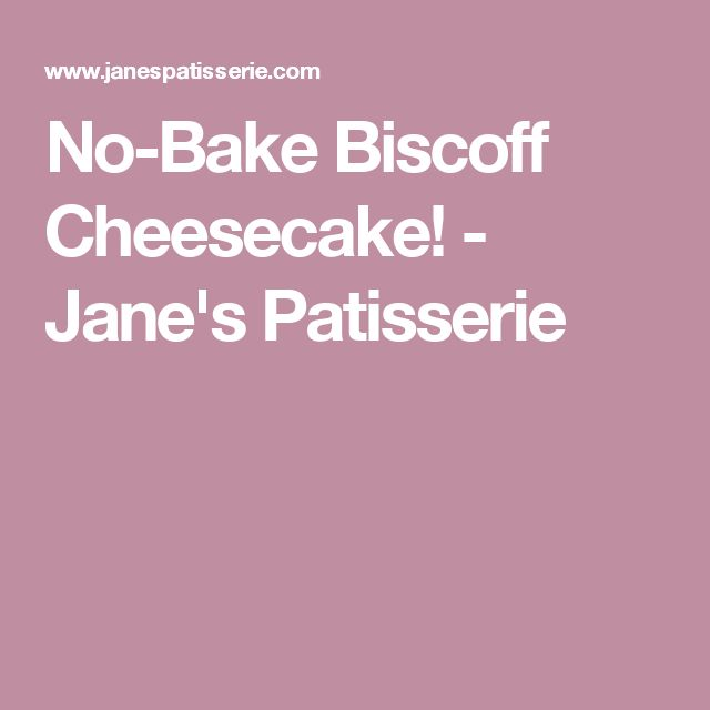 No-Bake Biscoff Cheesecake! - Jane's Patisserie