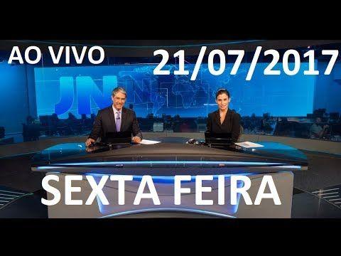 Jornal Nacional 21/07/2017 AO VIVO SEXTA FEIRA AUMENTO DE IMPOSTOS !!!