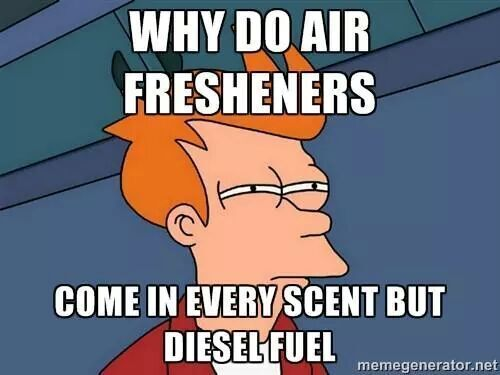"Dieseltees- ""WHY DO AIR FRESHENERS COME IN EVERY SCENT BUT DIESEL-FUEL"" 
