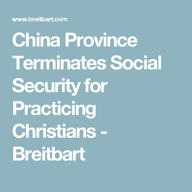 China Province Terminates Social Security for Practicing Christians - Breitbart