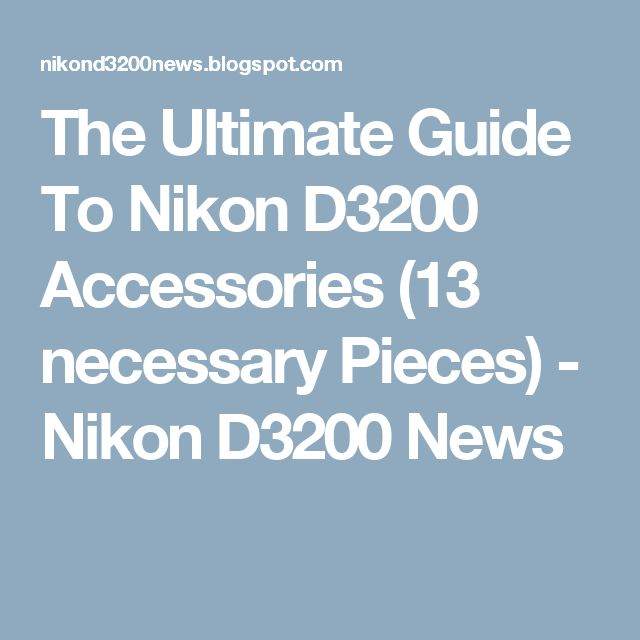 The Ultimate Guide To Nikon D3200 Accessories (13 necessary Pieces) - Nikon D3200 News