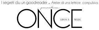 Atelier di una Lettrice Compulsiva: Telefilm Maniac #4: Once Upon A Week Recensione 4x...