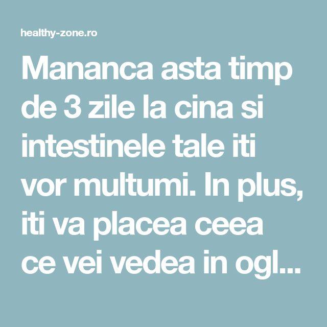 Mananca asta timp de 3 zile la cina si intestinele tale iti vor multumi. In plus, iti va placea ceea ce vei vedea in oglinda! - Healthy Zone