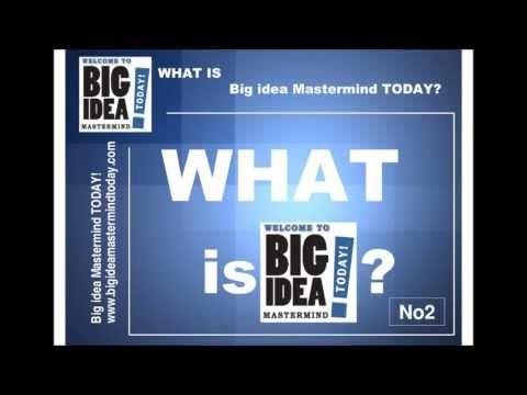 What is Big Idea MasterMind? Big Idea MasterMind Series! No2.  visit: http://www.bigideamastermindtoday.com/category/what-is-big-idea-mastermind/