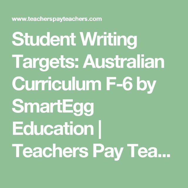 Student Writing Targets: Australian Curriculum F-6 by SmartEgg Education   Teachers Pay Teachers