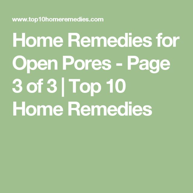 Home Remedies for Open Pores - Page 3 of 3 | Top 10 Home Remedies