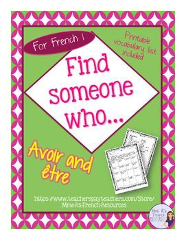 French Find someone who... French avoir and tre is a great formative assessment for French 1 students.  Students use the common French adjectives avoir and tre to communicate in French.Vocabulary used is basic in most French 1 books, but to make your job easier, a printable vocabulary sheet is included! Click here to check it out!