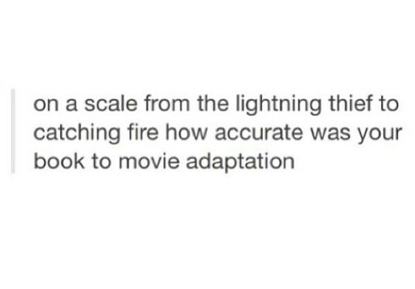 Hahaha I love this except now I would say between the Lightning Thief and The Fault In Our Stars!!!!