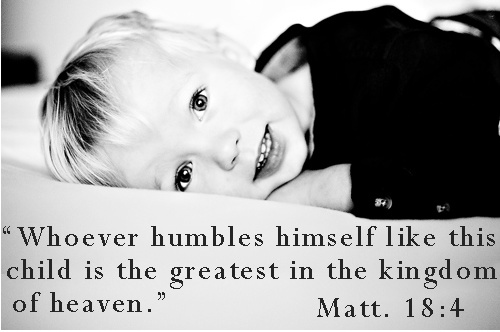 "Sunday Reflection: ""Whoever humbles himself like this child is the greatest in the Kingdom of heaven."" ~Matthew 18:4"