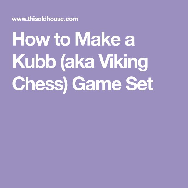 How to Make a Kubb (aka Viking Chess) Game Set