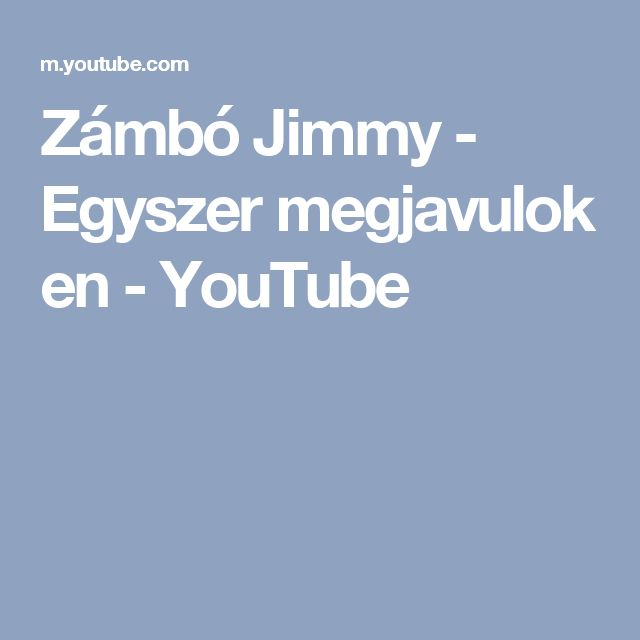 Zámbó Jimmy - Egyszer megjavulok  en - YouTube