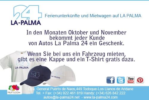 Ferienunterkünfte und Mietwagen auf La Palma. In den Monaten Oktober und November bekommt jeder Kunde von Autos La Palma 24 ein Geschenk. Wenn Sie bei uns ein Fahrzeug mieten, gibt es eine Kappe und ein T-Shirt gratis dazu. http://www.la-palma24.com/