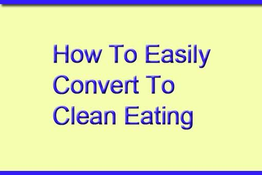 How To Convert To Clean Eating