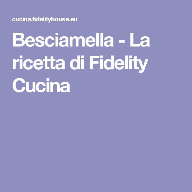 Besciamella - La ricetta di Fidelity Cucina