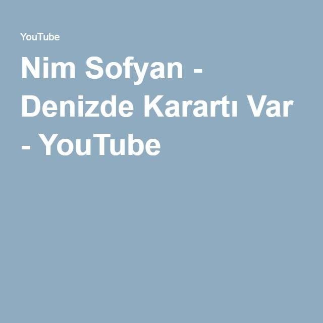 Nim Sofyan - Denizde Karartı Var - YouTube