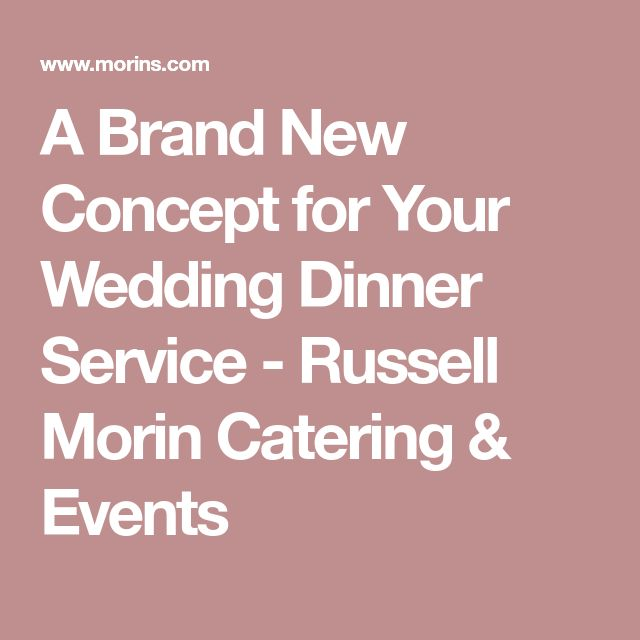 A Brand New Concept for Your Wedding Dinner Service - Russell Morin Catering & Events