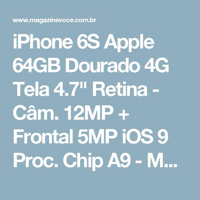 """iPhone 6S Apple 64GB Dourado 4G Tela 4.7"""" Retina - Câm. 12MP + Frontal 5MP iOS 9 Proc. Chip A9 - Magazine Fbxvendas"""