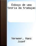 VERMEER, Hans Josef - Esboço de uma teoria da tradução. Edições Asa | Foto @ Serviços de Biblioteca e Documentação da Faculdade de Letras da Universidade de Coimbra. http://sbdfluc.sib.uc.pt/?q=content/esbo%C3%A7o-de-uma-teoria-da-tradu%C3%A7ao