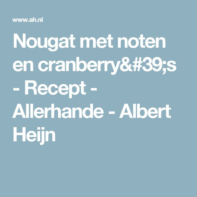 Nougat met noten en cranberry's - Recept - Allerhande - Albert Heijn