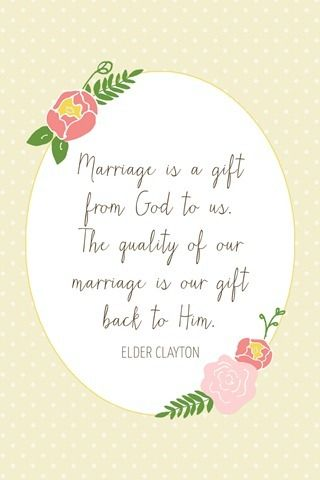 """""""Marriage is a gift from God to us. The quality of our marriage is our gift back to him."""" --L. Whitney Clayton, General Conference, April 2013 (and more printables)"""