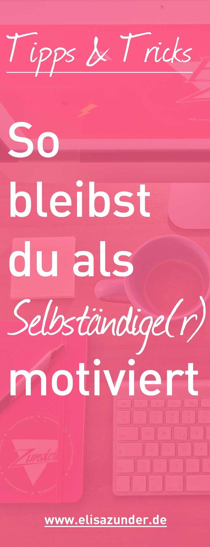 Tipps und Tricks: Als Selbstständiger motiviert bleiben, Selbstständigkeit, Business, Motivation, Tipps und Tricks für mehr Motivation, Online Business, Blogger, Unternehmen, Corporate Blogs