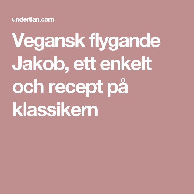 Vegansk flygande Jakob, ett enkelt och recept på klassikern