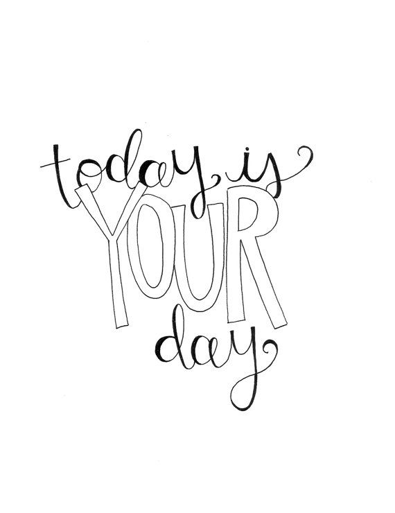 Today is YOUR Day Print by bkraftybybethany