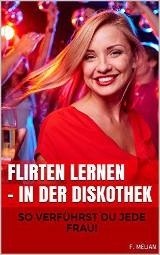Flirten Lernen in der Disco: So verführst du jede Frau!