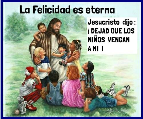 LA FELICIDAD ES ETERNA JESUCRISTO DIJO: DEJAD QUE LOS NIÑOS VENGAN A MI | Jesus painting, Jesus art, Jesus pictures