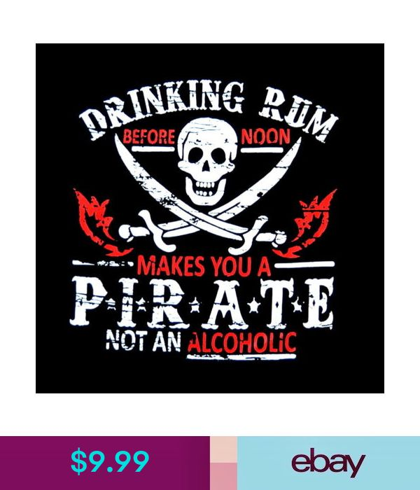 Drinking Rum Makes You A Pirate Not Alcoholic Mens Funny T-Shirt Black Tee