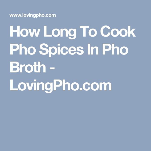 How Long To Cook Pho Spices In Pho Broth - LovingPho.com