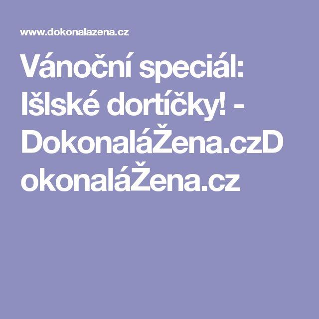 Vánoční speciál: Išlské dortíčky! - DokonaláŽena.czDokonaláŽena.cz