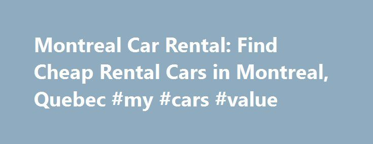 Montreal Car Rental: Find Cheap Rental Cars in Montreal, Quebec #my #cars #value http://car.remmont.com/montreal-car-rental-find-cheap-rental-cars-in-montreal-quebec-my-cars-value/  #car rental montreal # Search Montreal Cars Expedia car rental in Montreal Montreal is one of Canada's most popular tourist destinations. Most visitors concentrate their travels around such attractions as the Old Port of Montreal, the Casino de Montreal, and the Montreal Biodome. This expansive city is best seen…