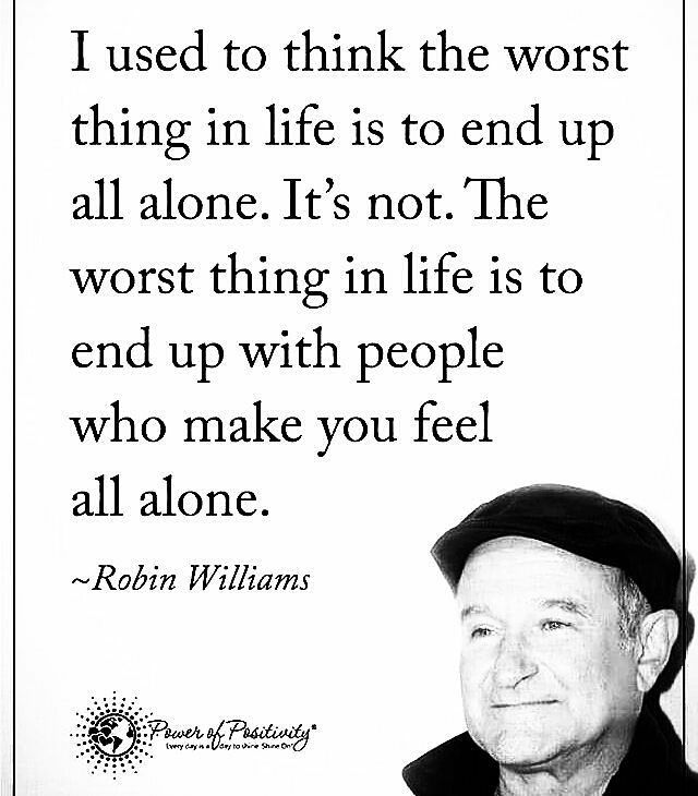 Make sense... #QuotesToLiveBy #FoodForThought #MakeSense #LetGo #RobinWilliams #XanneaSays #Xannea2017 #Xannea  Instagram/Pinterest/Twitter: @xanneavargas  @Regrann from @house.of.leaders -  I used to think the worst thing in life is to end up all alone. It's not. The worst thing in life is to end up with people who make you feel all alone. - Robin Williams - R.I.P to Mr. Williams 🙏 - Double Tap if you agree, and Tag someone 🙏👇 - 📷 Courtesy of @powerofpositivity - #HouseOFLeaders…