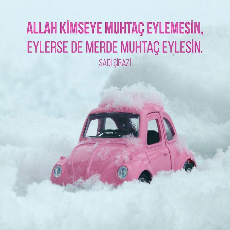 """""""Allah kimseye muhtaç eylemesin, eylerse de merde muhtaç eylesin.""""  Sadi Şirazi"""