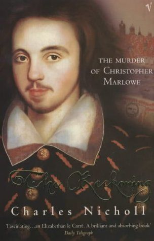 The Reckoning: The Murder of Christopher Marlowe: Amazon.co.uk: Charles Nicholl: 9780099437475: Books