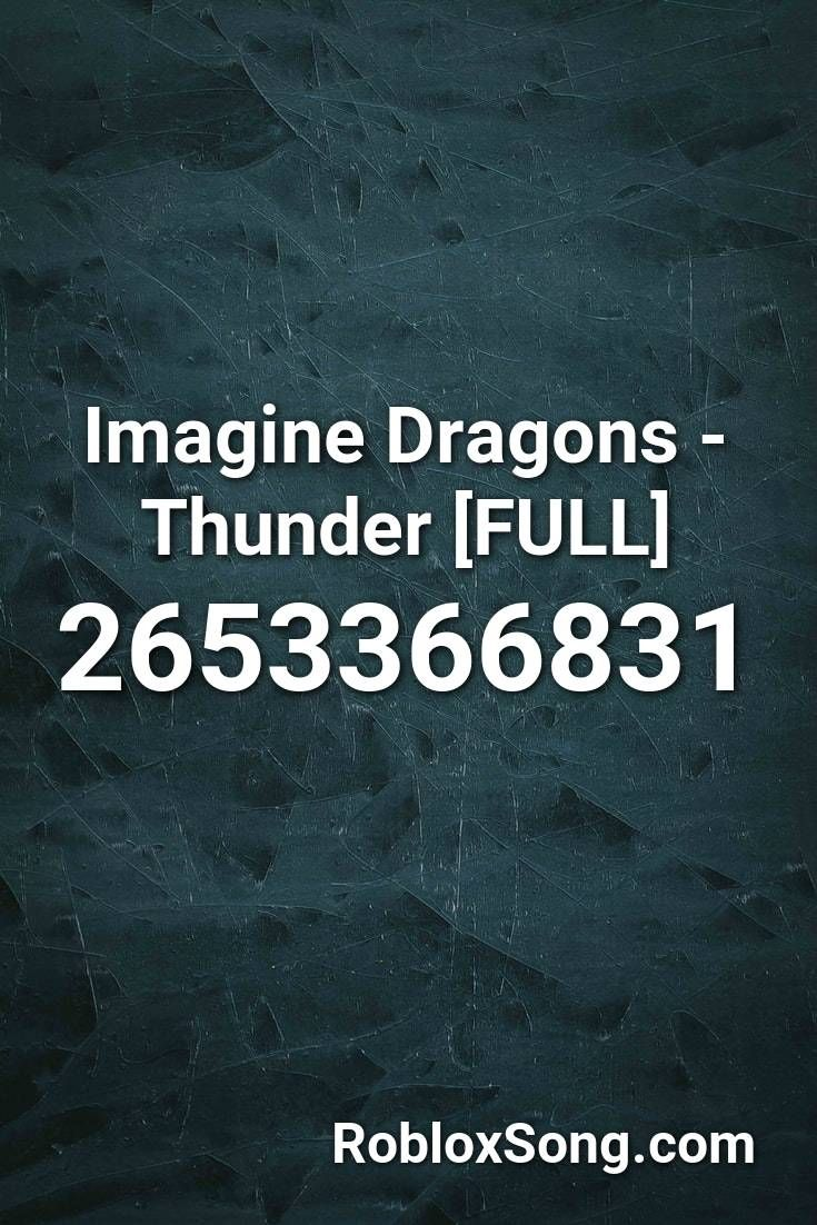 Imagine Dragons Thunder Full Roblox Id Roblox Music Codes In