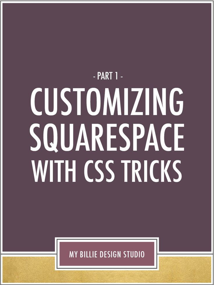 Squarespace customization with CSS - quick and easy tips to help you customize your Squarespace website!