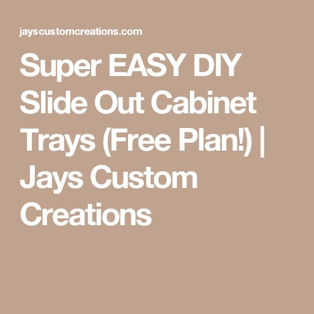 Super EASY DIY Slide Out Cabinet Trays (Free Plan!) | Jays Custom Creations