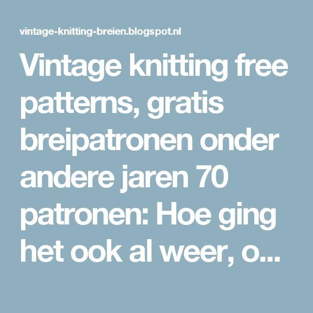 Vintage knitting free patterns, gratis breipatronen onder andere jaren 70 patronen: Hoe ging het ook al weer, opzetten, recht breien, averecht breien, kabel breien, afkanten
